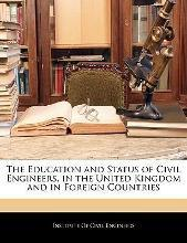 The Education and Status of Civil Engineers, in the United Kingdom and in Foreign Countries