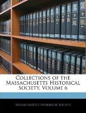 Collections of the Massachusetts Historical Society, Volume 6