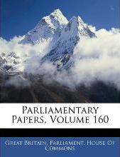 Parliamentary Papers, Volume 160