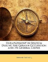 Unemployment in Belgium During the German Occupation and Its General Causes