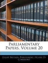 Parliamentary Papers, Volume 20