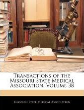 Transactions of the Missouri State Medical Association, Volume 38