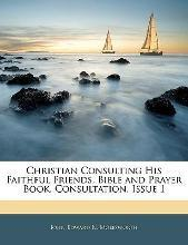 Christian Consulting His Faithful Friends, Bible and Prayer Book. Consultation, Issue 1