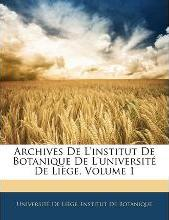 Archives de L'Institut de Botanique de L'Universit de Lige, Volume 1