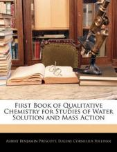 First Book of Qualitative Chemistry for Studies of Water Solution and Mass Action