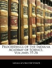 Proceedings of the Indiana Academy of Science, Volumes 27-28