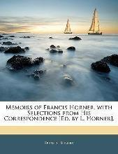 Memoirs of Francis Horner, with Selections from His Correspondence [Ed. by L. Horner].