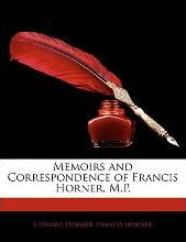 Memoirs and Correspondence of Francis Horner, M.P.