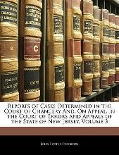 Reports of Cases Determined in the Court of Chancery And, on Appeal, in the Court of Errors and Appeals of the State of New Jersey, Volume 3
