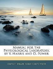 Manual for the Physiological Laboratory, by V. Harris and D. Power