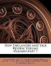 New Englander and Yale Review, Volume 45, Part 1