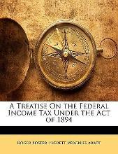 A Treatise on the Federal Income Tax Under the Act of 1894