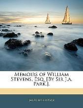 Memoirs of William Stevens, Esq. [By Sir J.A. Park.].