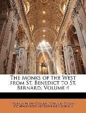 The Monks of the West from St. Benedict to St. Bernard, Volume 4