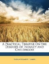 Practical Treatise on the Diseases of Infancy and Childhood