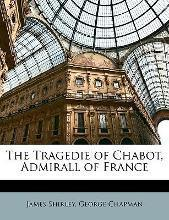 The Tragedie of Chabot, Admirall of France
