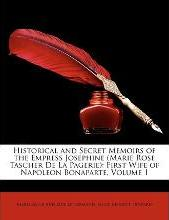Historical and Secret Memoirs of the Empress Josephine (Marie Rose Tascher De La Pagerie)