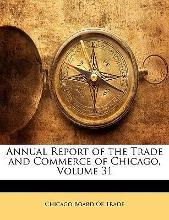Annual Report of the Trade and Commerce of Chicago, Volume 31