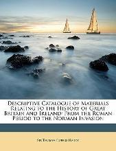 Descriptive Catalogue of Materials Relating to the History of Great Britain and Ireland