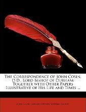 The Correspondence of John Cosin, D.D., Lord Bishop of Durham