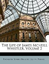 The Life of James McNeill Whistler, Volume 2