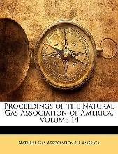 Proceedings of the Natural Gas Association of America, Volume 14