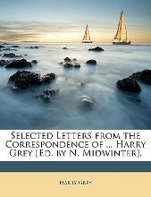 Selected Letters from the Correspondence of ... Harry Grey [Ed. by N. Midwinter].