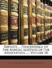 Reports ... Proceedings of the Annual Meeting of the Association ...., Volume 18