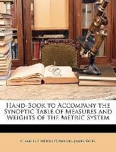 Hand-Book to Accompany the Synoptic Table of Measures and Weights of the Metric System