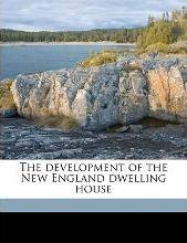 The Development of the New England Dwelling House