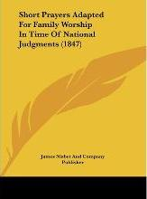 Short Prayers Adapted for Family Worship in Time of National Judgments (1847)