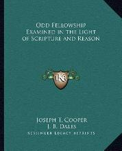 Odd Fellowship Examined in the Light of Scripture and Reason