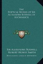The Poetical Works of Sir Alexander Boswell of Auchinleck