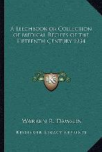 A Leechbook or Collection of Medical Recipes of the Fifteenth Century 1934
