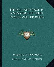 Biblical and Semitic Symbolism of Trees, Plants and Flowers