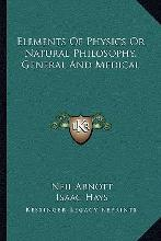 Elements of Physics or Natural Philosophy, General and Medical