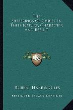 The Sufferings of Christ in Their Nature, Character and Result