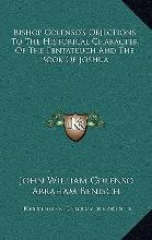 Bishop Colenso's Objections to the Historical Character of the Pentateuch and the Book of Joshua