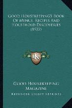 Good Housekeeping's Book of Menus, Recipes and Household Disgood Housekeeping's Book of Menus, Recipes and Household Discoveries (1922) Coveries (1922)