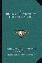 The Theory of Experimental Electricity (1905) the Theory of Experimental Electricity (1905)