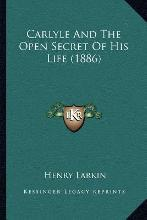 Carlyle and the Open Secret of His Life (1886)