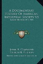 A Documentary History of American Industrial Society V5