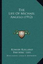 The Life of Michael Angelo (1912) the Life of Michael Angelo (1912)