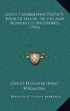 Good Housekeepingacentsa -A Centss Book of Menus, Recipes and Household Discoveries (1922)