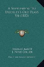 A Supplement to Dodsley's Old Plays V4 (1853)