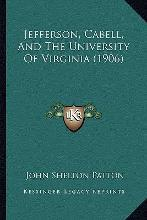Jefferson, Cabell, and the University of Virginia (1906)