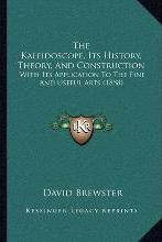 The Kaleidoscope, Its History, Theory, and Construction