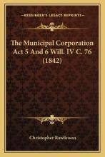 The Municipal Corporation ACT 5 and 6 Will. IV C. 76 (1842)