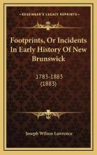 Footprints, or Incidents in Early History of New Brunswick