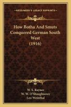 How Botha and Smuts Conquered German South West (1916)